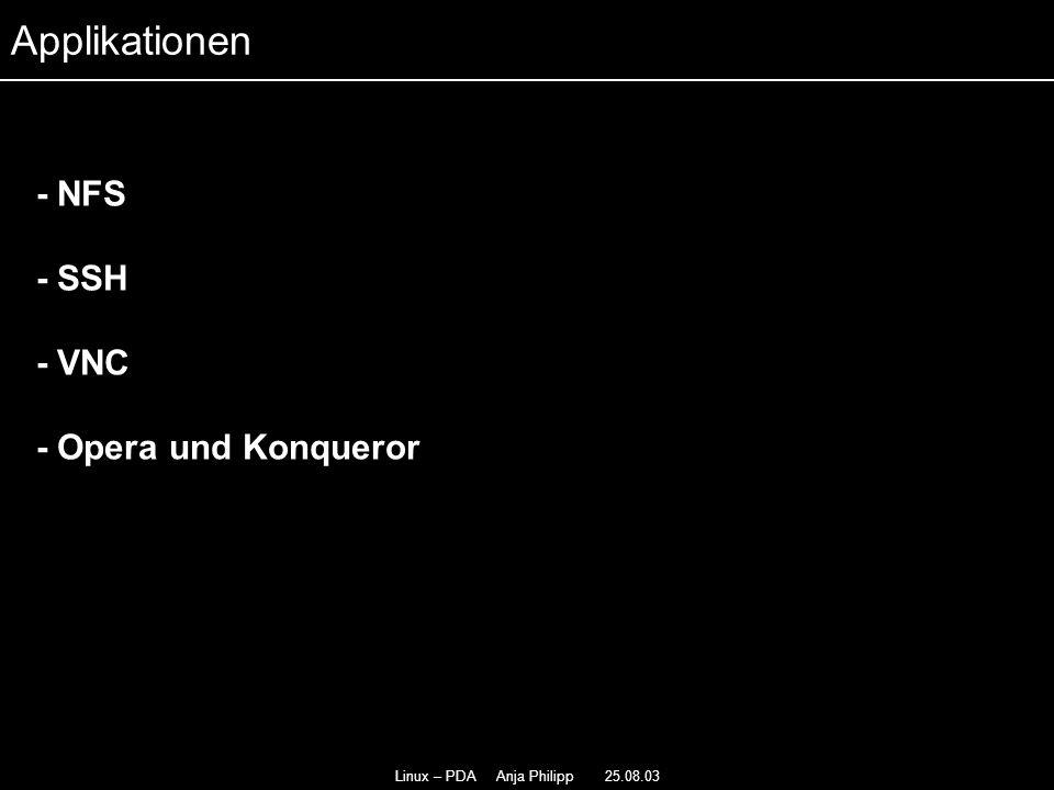 Linux – PDA Anja Philipp 25.08.03 - NFS - - SSH - - VNC - Opera und Konqueror - Applikationen