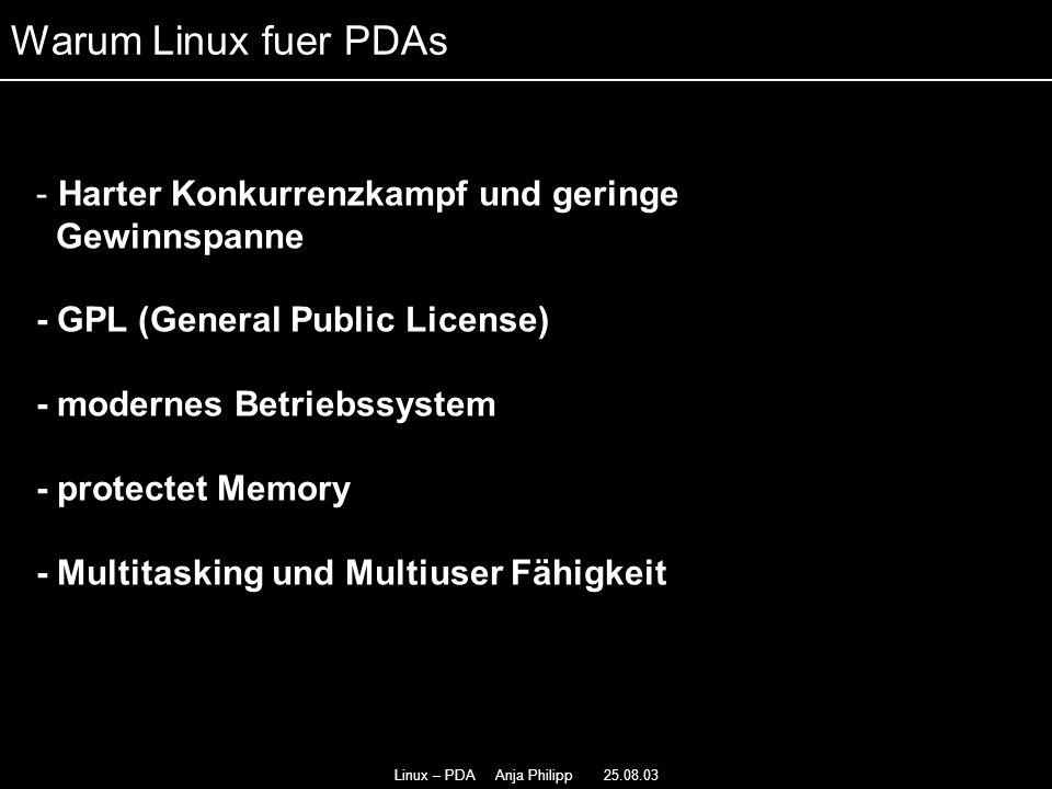 Linux – PDA Anja Philipp 25.08.03 - Harter Konkurrenzkampf und geringe Gewinnspanne - GPL (General Public License) - modernes Betriebssystem - protect