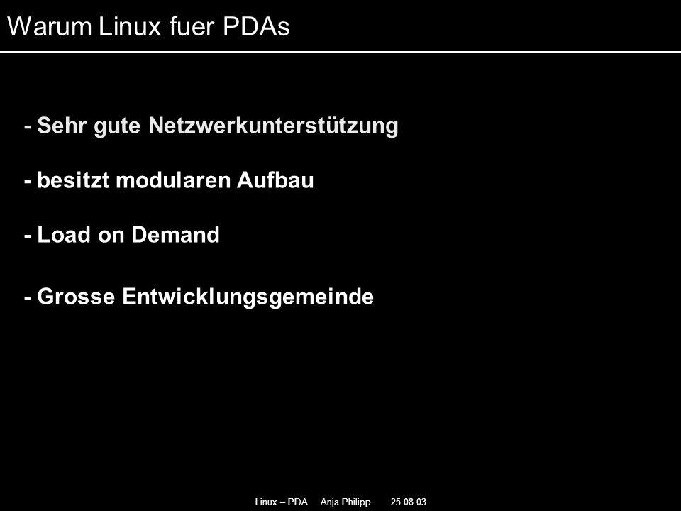 Linux – PDA Anja Philipp 25.08.03 - Sehr gute Netzwerkunterstützung - - besitzt modularen Aufbau - Load on Demand - - Grosse Entwicklungsgemeinde Waru