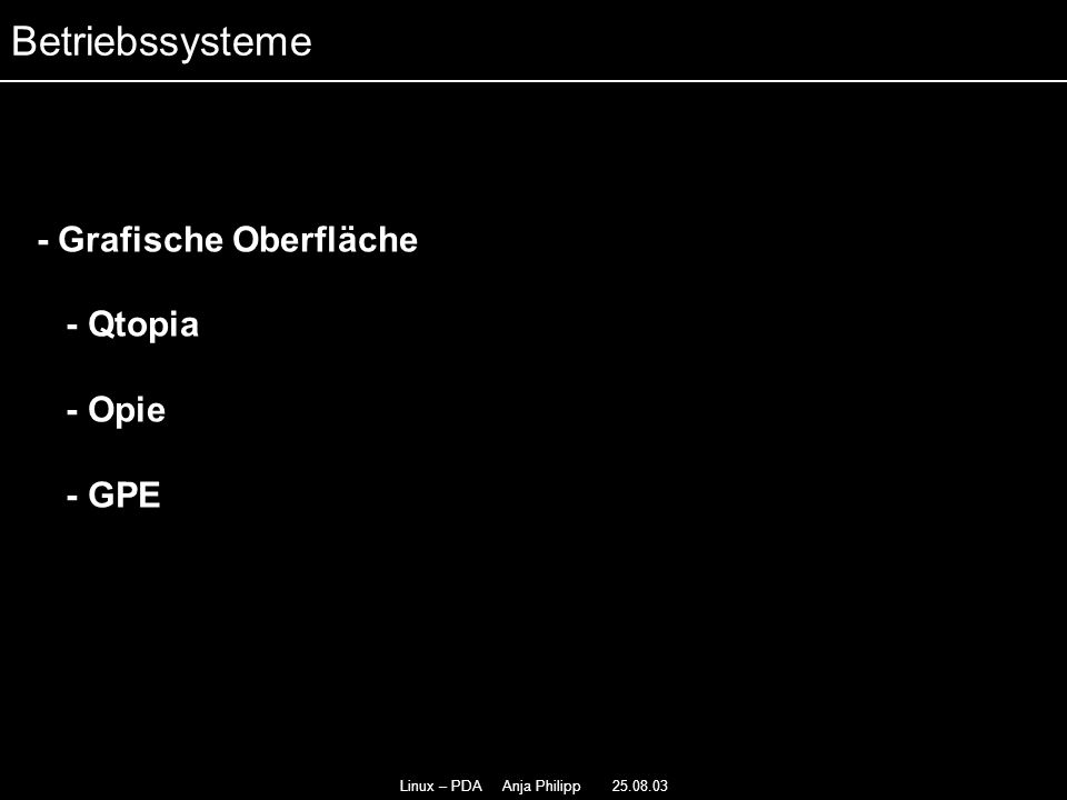 Linux – PDA Anja Philipp 25.08.03 - Grafische Oberfläche - Qtopia - Opie - GPE - Betriebssysteme