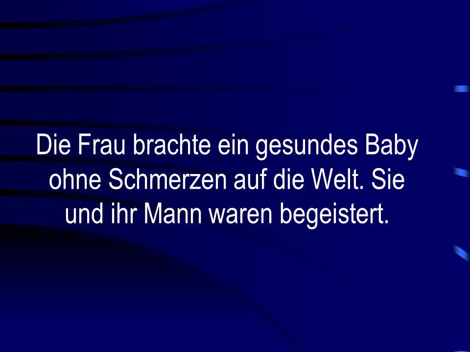 Die Frau brachte ein gesundes Baby ohne Schmerzen auf die Welt. Sie und ihr Mann waren begeistert.
