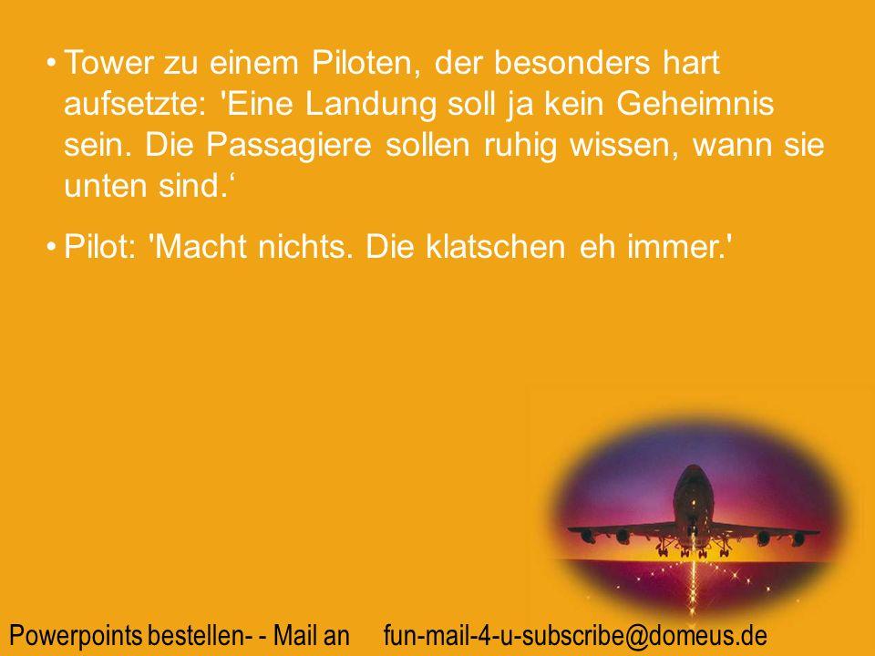 Powerpoints bestellen- - Mail an fun-mail-4-u-subscribe@domeus.de Tower: Geben Sie uns bitte Ihre erwartete Ankunftszeit.