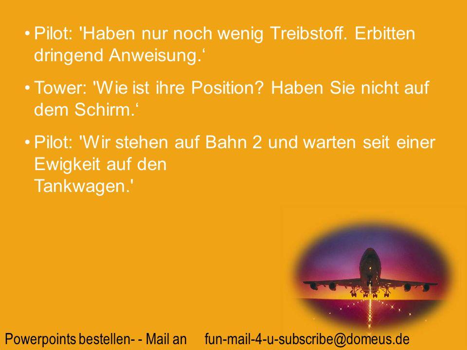 Powerpoints bestellen- - Mail an fun-mail-4-u-subscribe@domeus.de Tower: Haben Sie Probleme.