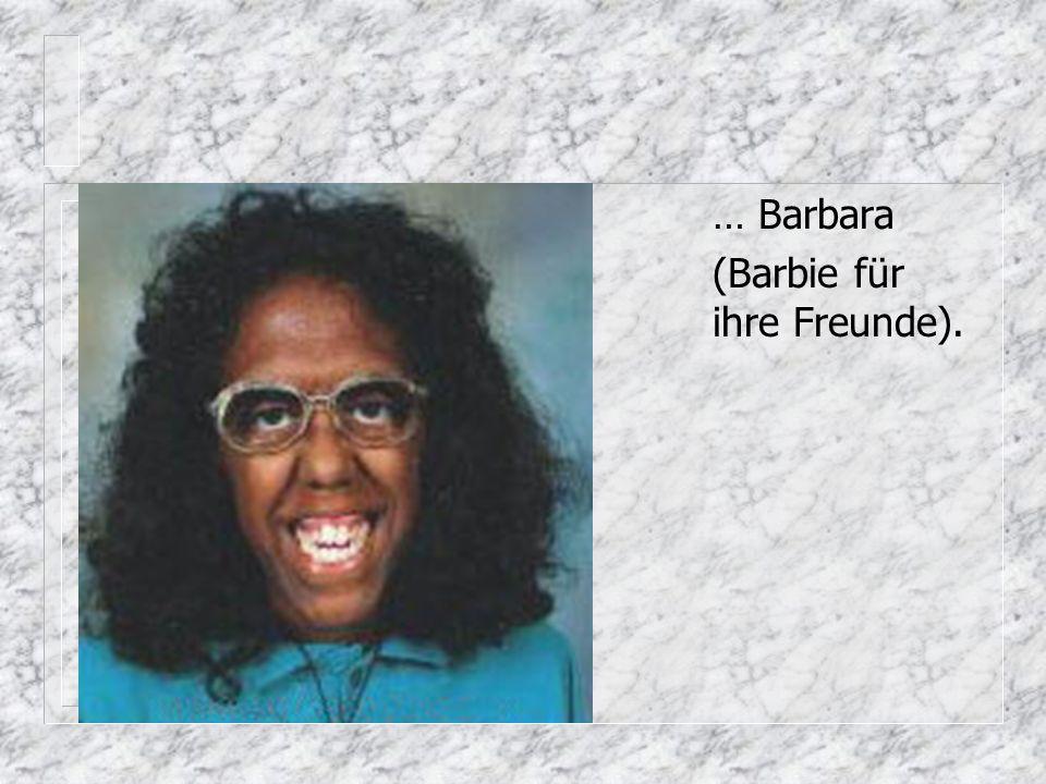 … Barbara (Barbie für ihre Freunde).