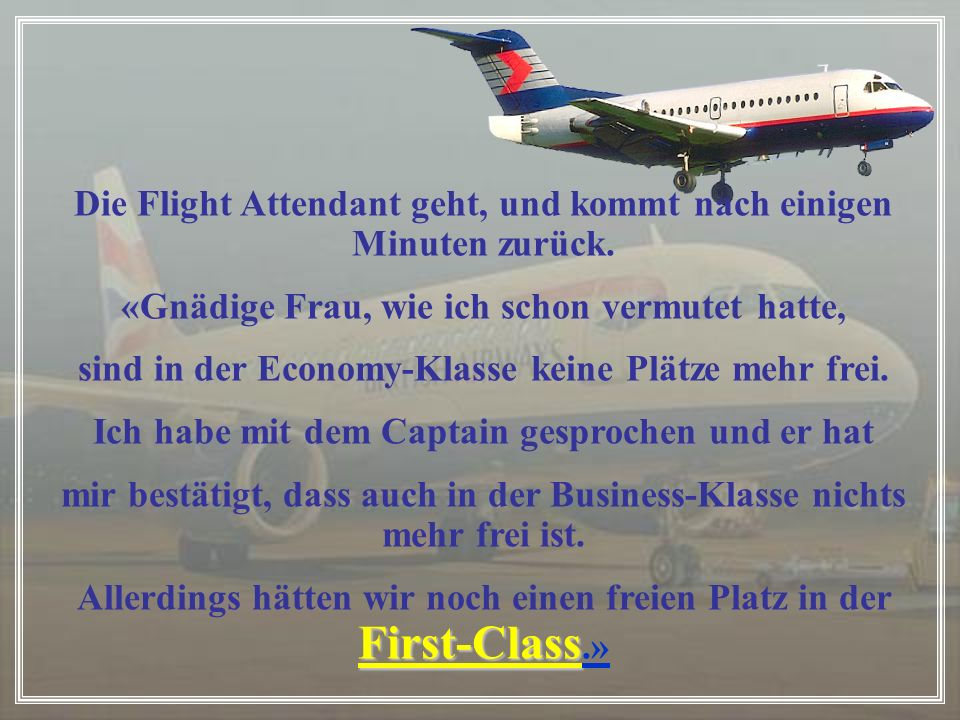 Die Flight Attendant geht, und kommt nach einigen Minuten zurück.