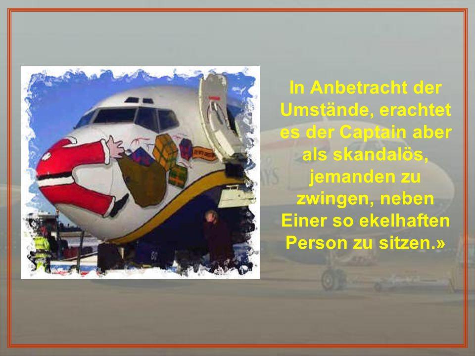 «Es ist bei unserer Fluggesellschaft absolut ungewöhnlich, einem Economy- Passagier zu erlauben, in der First-Class Platz zu nehmen.