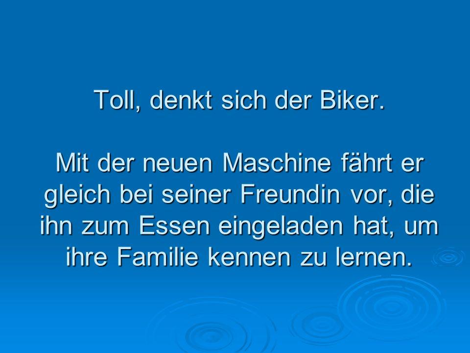 Toll, denkt sich der Biker.