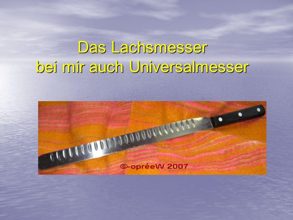 Das Lachsmesser bei mir auch Universalmesser Das Lachsmesser bei mir auch Universalmesser