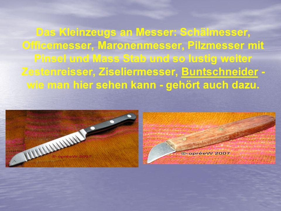 Das Kleinzeugs an Messer: Schälmesser, Officemesser, Maronenmesser, Pilzmesser mit Pinsel und Mass Stab und so lustig weiter Zestenreisser, Ziselierme