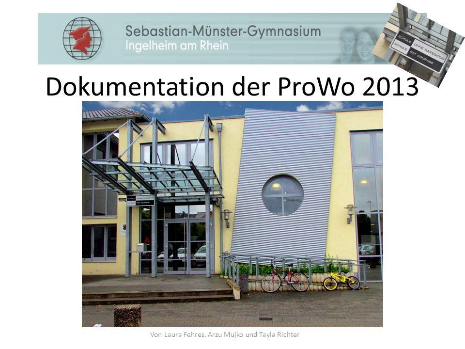Dokumentation der ProWo 2013 Von Laura Fehres, Arzu Mujko und Tayla Richter