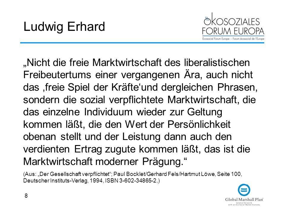 8 Ludwig Erhard Nicht die freie Marktwirtschaft des liberalistischen Freibeutertums einer vergangenen Ära, auch nicht das freie Spiel der Kräfteund de