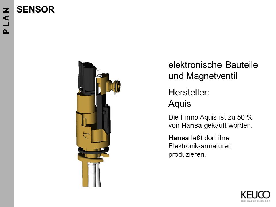 elektronische Bauteile und Magnetventil Hersteller: Aquis Die Firma Aquis ist zu 50 % von Hansa gekauft worden. Hansa läßt dort ihre Elektronik-armatu