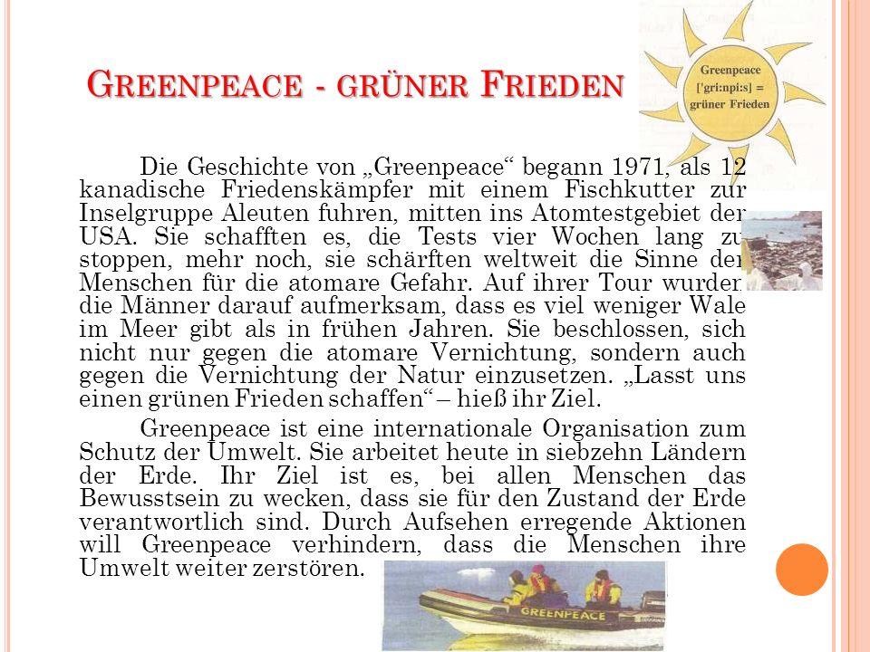 G REENPEACE - GRÜNER F RIEDEN Die Geschichte von Greenpeace begann 1971, als 12 kanadische Friedenskämpfer mit einem Fischkutter zur Inselgruppe Aleut