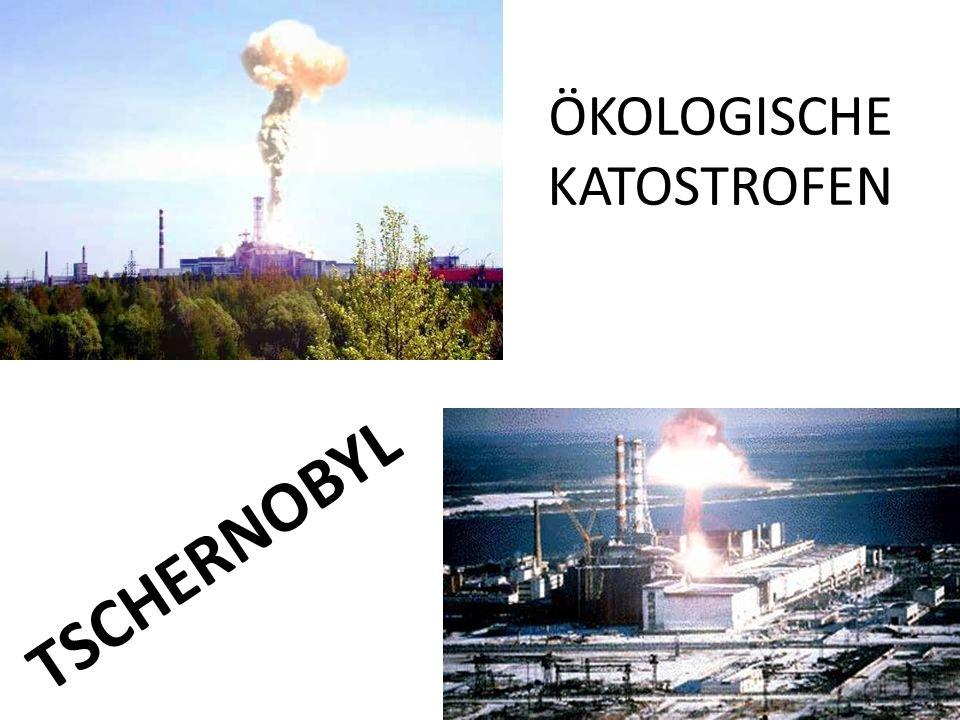 ÖKOLOGISCHE KATOSTROFEN TSCHERNOBYL