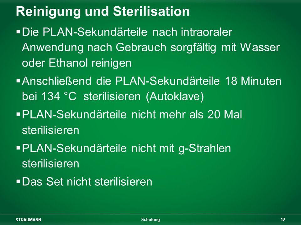 STRAUMANN 12 Schulung Reinigung und Sterilisation Die PLAN-Sekundärteile nach intraoraler Anwendung nach Gebrauch sorgfältig mit Wasser oder Ethanol r