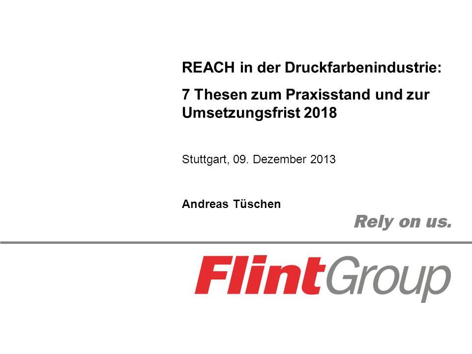 REACH in der Druckfarbenindustrie: 7 Thesen zum Praxisstand und zur Umsetzungsfrist 2018 Stuttgart, 09.