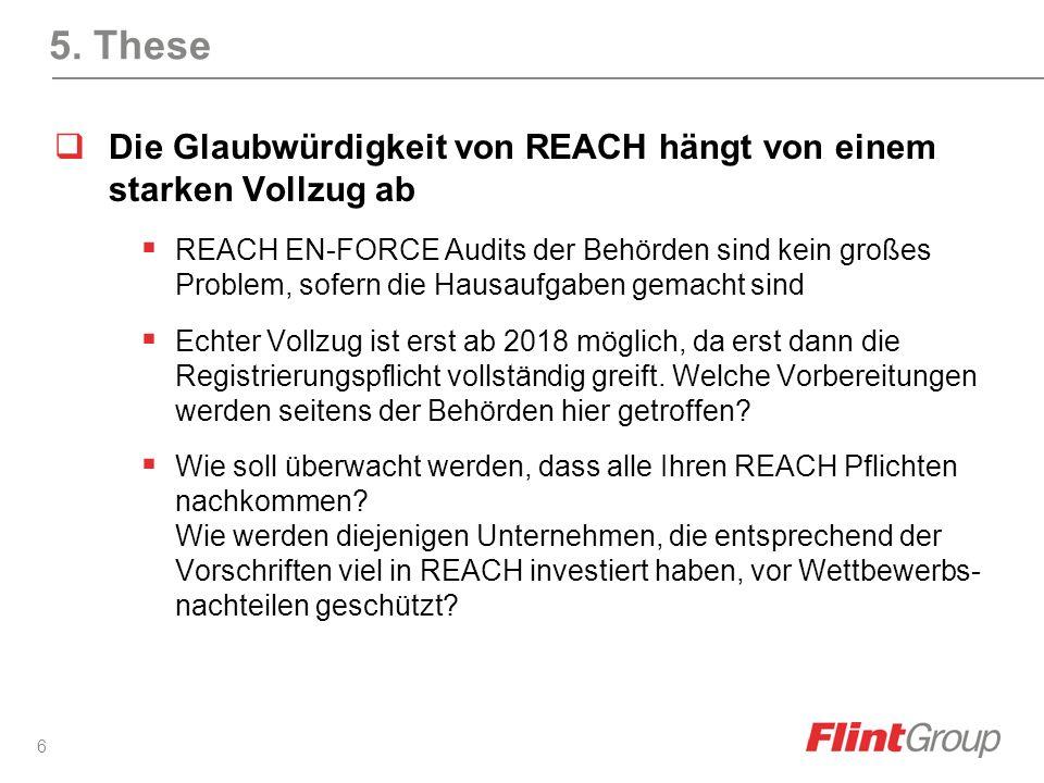 6 5. These Die Glaubwürdigkeit von REACH hängt von einem starken Vollzug ab REACH EN-FORCE Audits der Behörden sind kein großes Problem, sofern die Ha