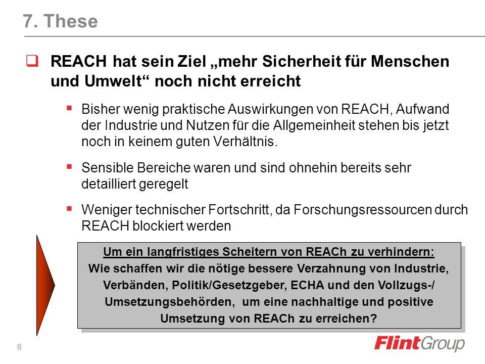 8 7. These REACH hat sein Ziel mehr Sicherheit für Menschen und Umwelt noch nicht erreicht Bisher wenig praktische Auswirkungen von REACH, Aufwand der