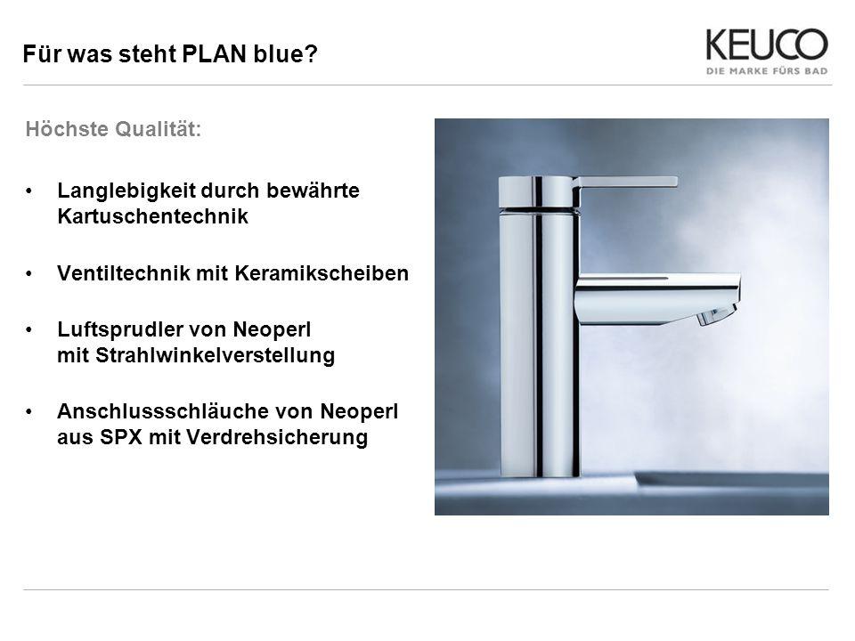 Für was steht PLAN blue? Höchste Qualität: Langlebigkeit durch bewährte Kartuschentechnik Ventiltechnik mit Keramikscheiben Luftsprudler von Neoperl m