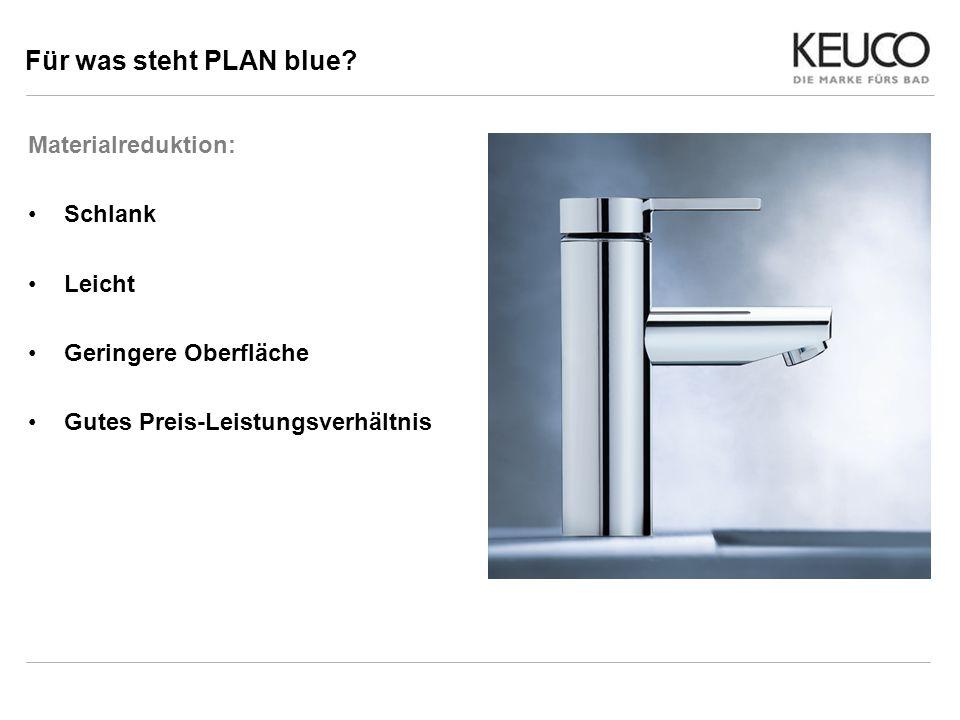 Für was steht PLAN blue? Materialreduktion: Schlank Leicht Geringere Oberfläche Gutes Preis-Leistungsverhältnis