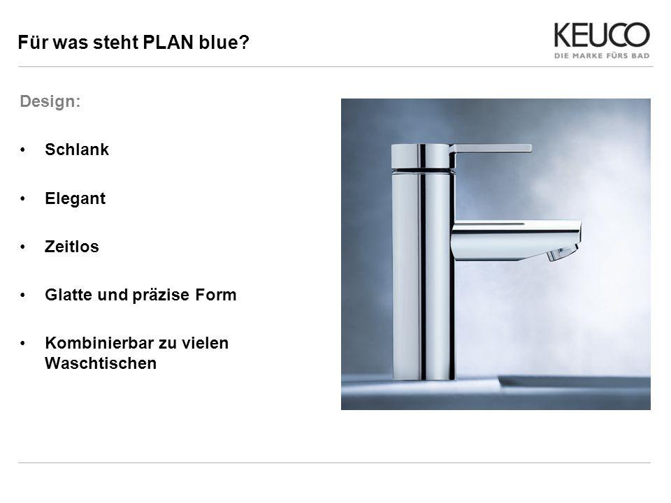 Für was steht PLAN blue? Design: Schlank Elegant Zeitlos Glatte und präzise Form Kombinierbar zu vielen Waschtischen