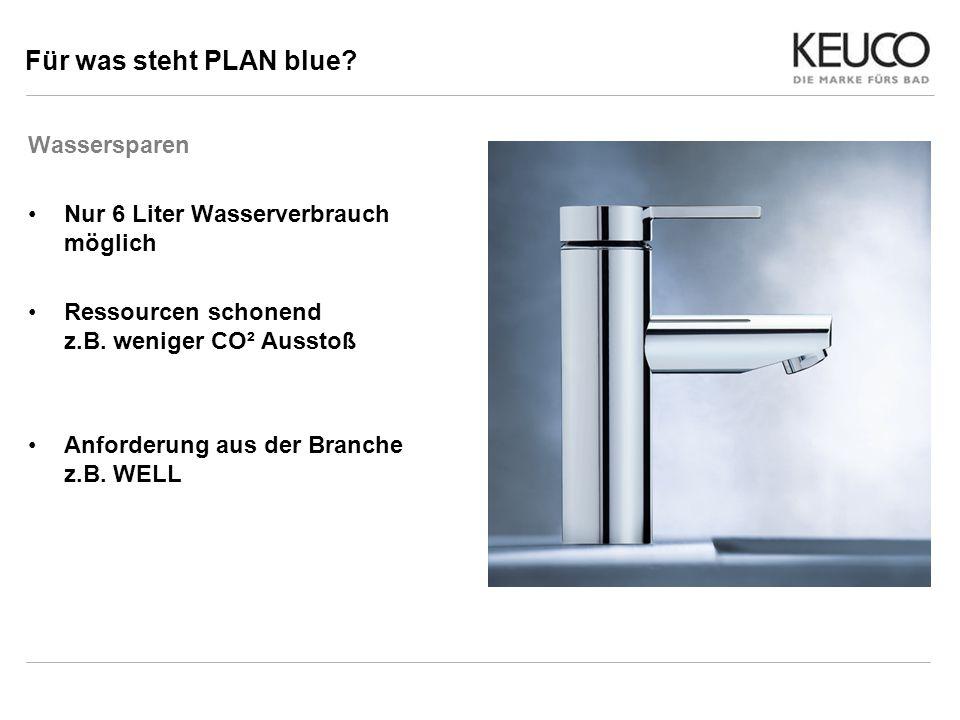 Für was steht PLAN blue? Wassersparen Nur 6 Liter Wasserverbrauch möglich Ressourcen schonend z.B. weniger CO² Ausstoß Anforderung aus der Branche z.B