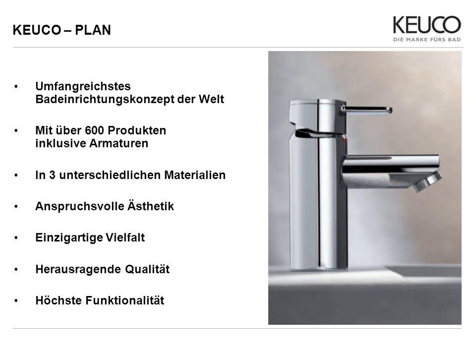 KEUCO – PLAN Umfangreichstes Badeinrichtungskonzept der Welt Mit über 600 Produkten inklusive Armaturen In 3 unterschiedlichen Materialien Anspruchsvo