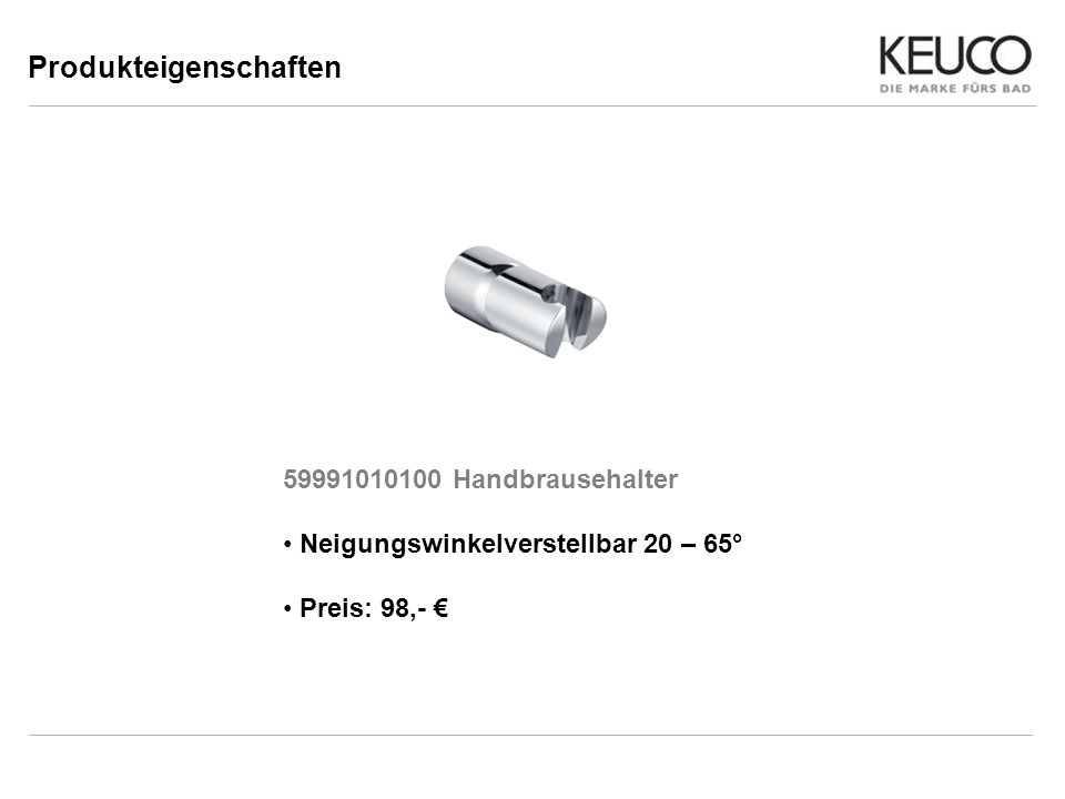 Produkteigenschaften 59991010100 Handbrausehalter Neigungswinkelverstellbar 20 – 65° Preis: 98,-