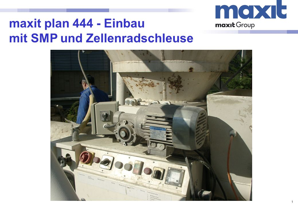 1 maxit plan 444 - Einbau mit SMP und Zellenradschleuse