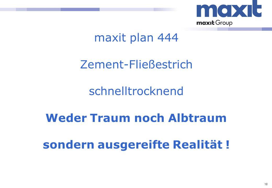 18 maxit plan 444 Zement-Fließestrich schnelltrocknend Weder Traum noch Albtraum sondern ausgereifte Realität !