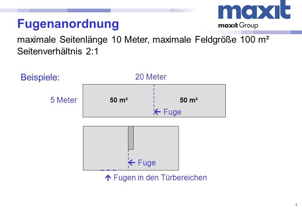 4 Fugenanordnung maximale Seitenlänge 10 Meter, maximale Feldgröße 100 m² Seitenverhältnis 2:1 Beispiele: 50 m² 20 Meter 5 Meter Fuge Fugen in den Tür