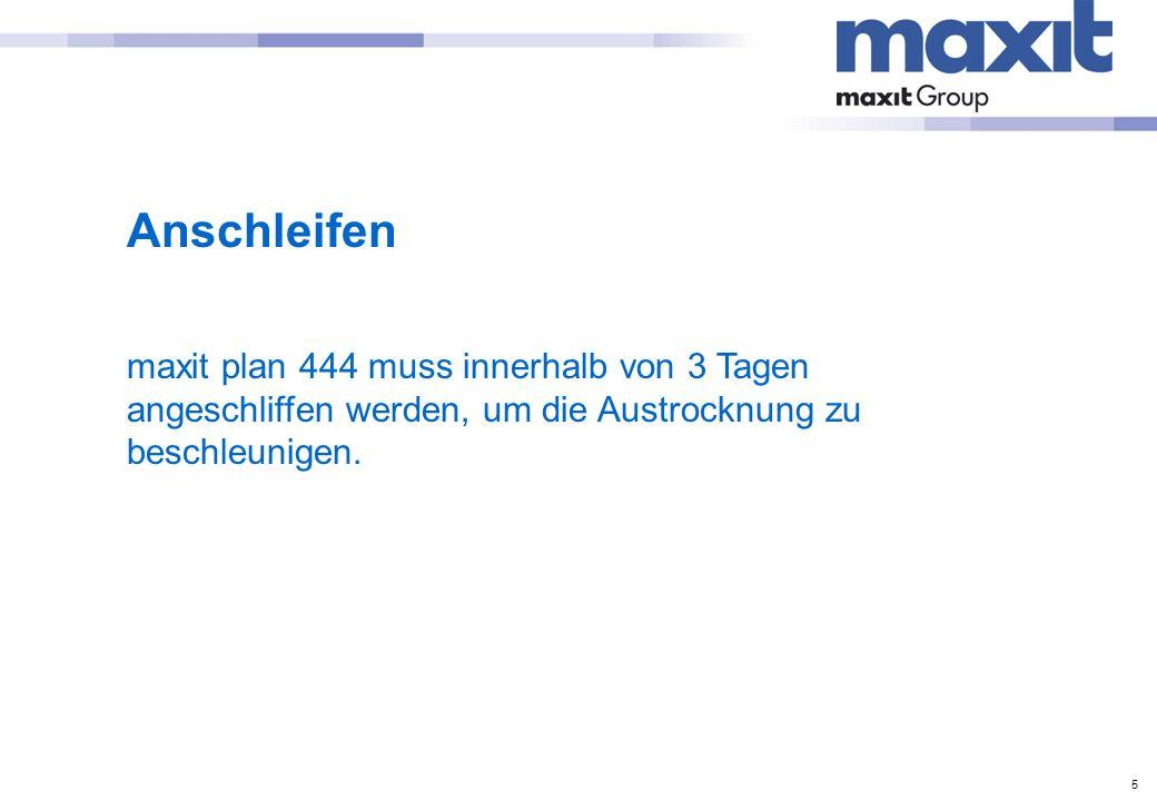 5 Anschleifen maxit plan 444 muss innerhalb von 3 Tagen angeschliffen werden, um die Austrocknung zu beschleunigen.