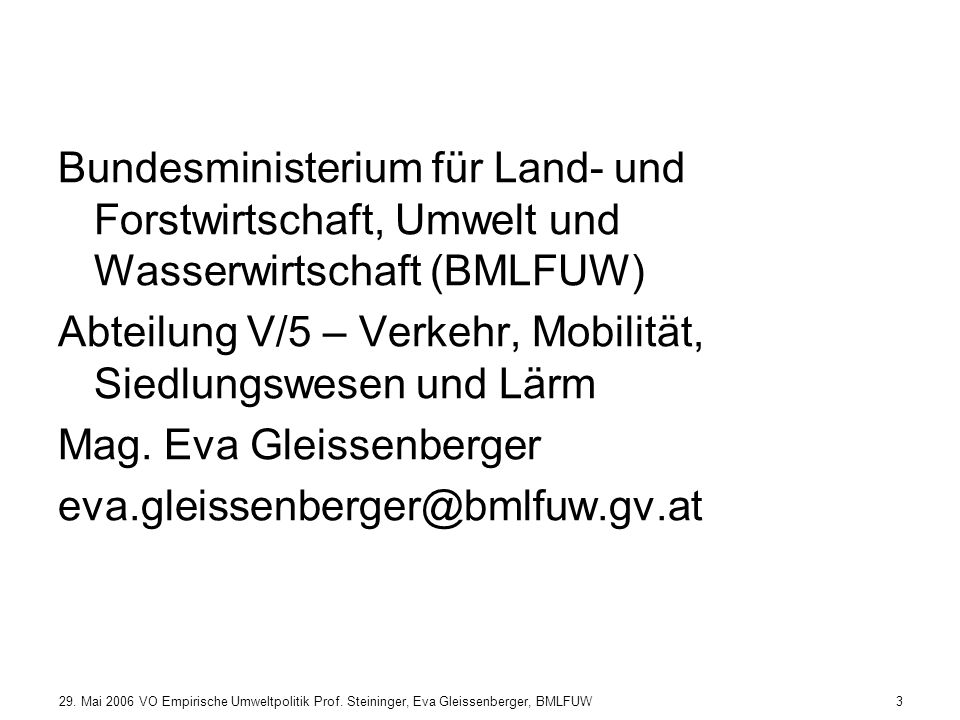 3 Bundesministerium für Land- und Forstwirtschaft, Umwelt und Wasserwirtschaft (BMLFUW) Abteilung V/5 – Verkehr, Mobilität, Siedlungswesen und Lärm Mag.