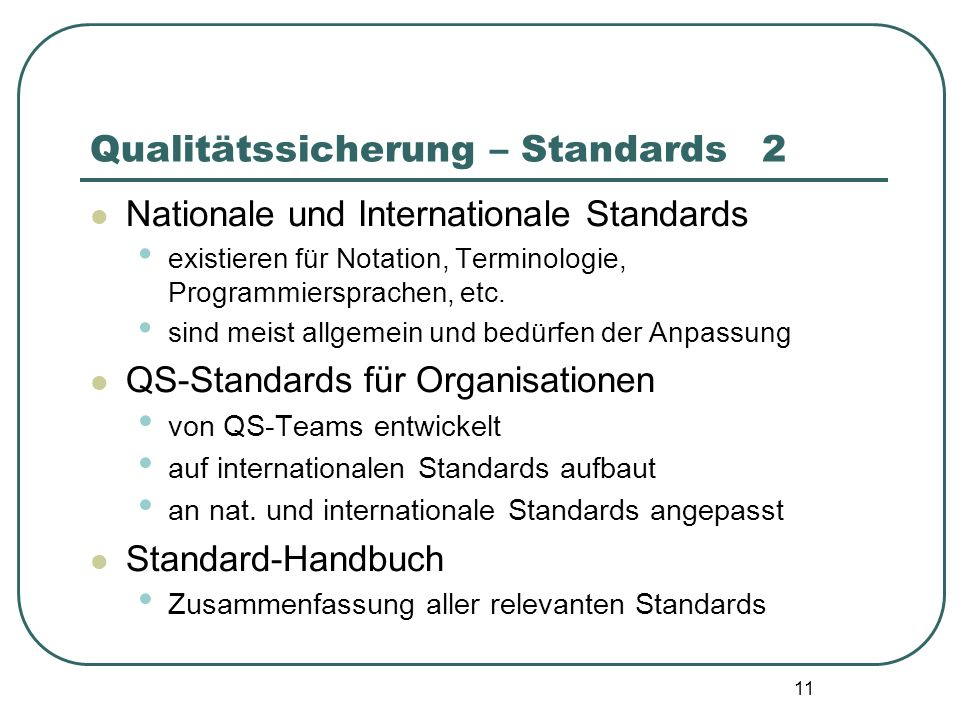 11 Qualitätssicherung – Standards2 Nationale und Internationale Standards existieren für Notation, Terminologie, Programmiersprachen, etc.