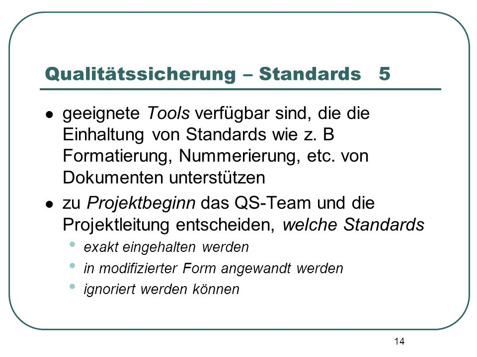 14 Qualitätssicherung – Standards5 geeignete Tools verfügbar sind, die die Einhaltung von Standards wie z. B Formatierung, Nummerierung, etc. von Doku