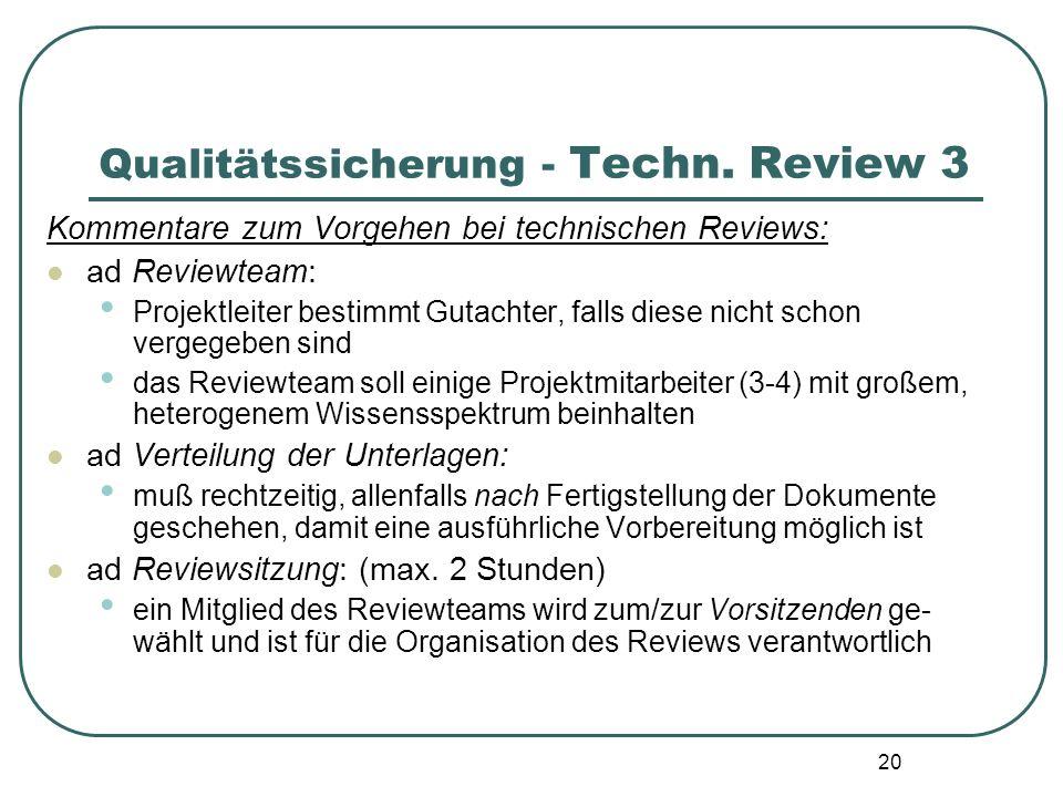20 Qualitätssicherung - Techn. Review 3 Kommentare zum Vorgehen bei technischen Reviews: ad Reviewteam: Projektleiter bestimmt Gutachter, falls diese