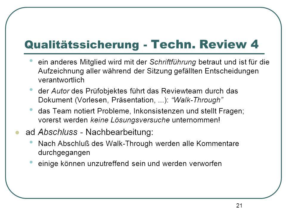 21 Qualitätssicherung - Techn. Review 4 ein anderes Mitglied wird mit der Schriftführung betraut und ist für die Aufzeichnung aller während der Sitzun