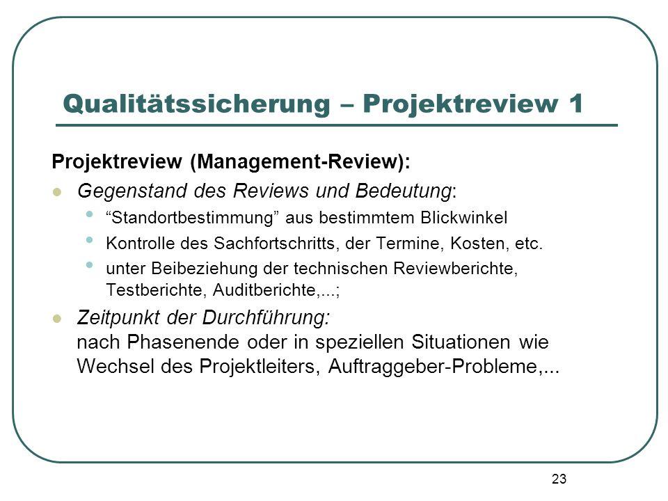 23 Qualitätssicherung – Projektreview 1 Projektreview (Management-Review): Gegenstand des Reviews und Bedeutung: Standortbestimmung aus bestimmtem Bli