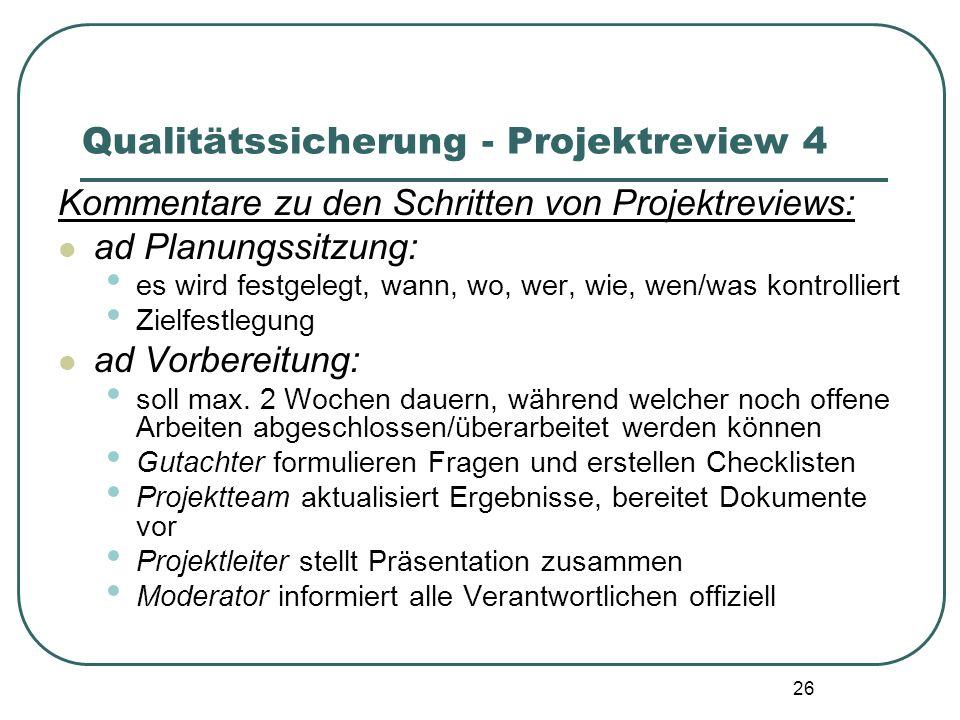 26 Qualitätssicherung - Projektreview 4 Kommentare zu den Schritten von Projektreviews: ad Planungssitzung: es wird festgelegt, wann, wo, wer, wie, we