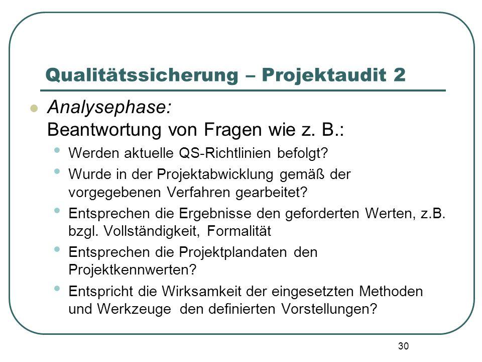 30 Qualitätssicherung – Projektaudit 2 Analysephase: Beantwortung von Fragen wie z. B.: Werden aktuelle QS-Richtlinien befolgt? Wurde in der Projektab