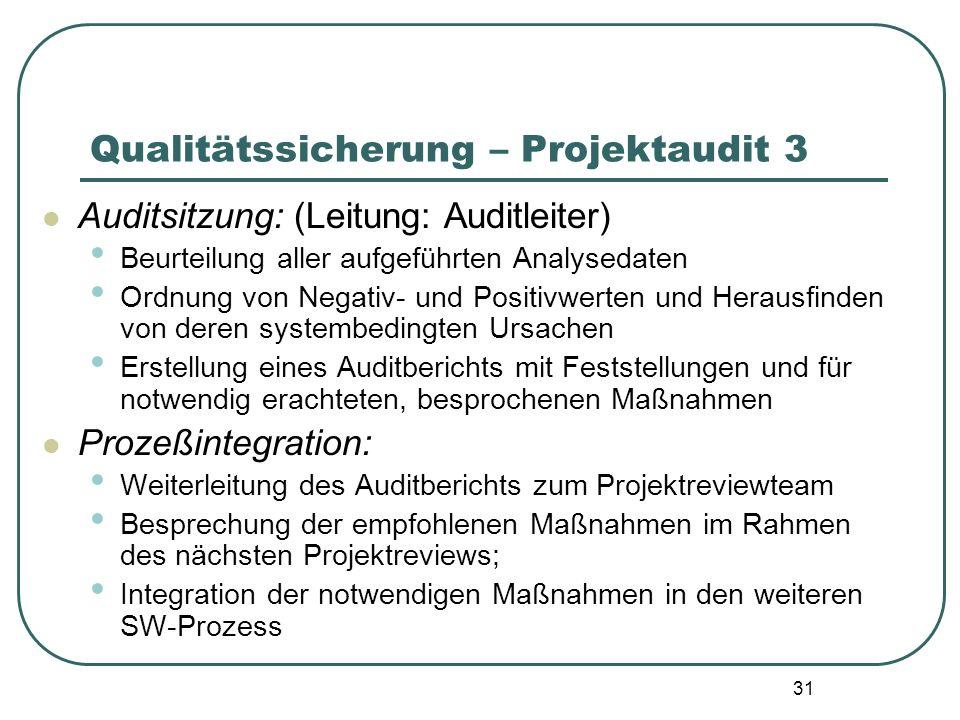 31 Qualitätssicherung – Projektaudit 3 Auditsitzung: (Leitung: Auditleiter) Beurteilung aller aufgeführten Analysedaten Ordnung von Negativ- und Posit