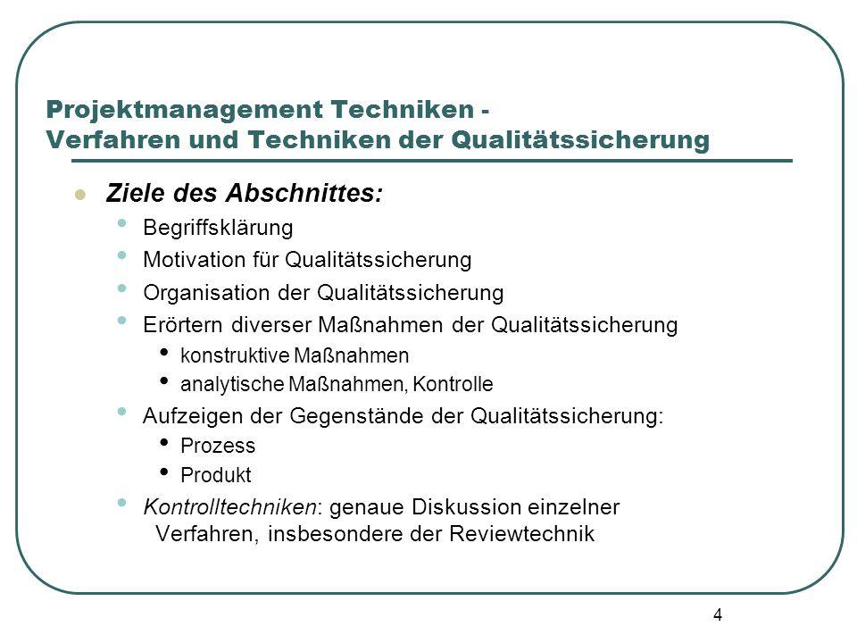 4 Projektmanagement Techniken - Verfahren und Techniken der Qualitätssicherung Ziele des Abschnittes: Begriffsklärung Motivation für Qualitätssicherun