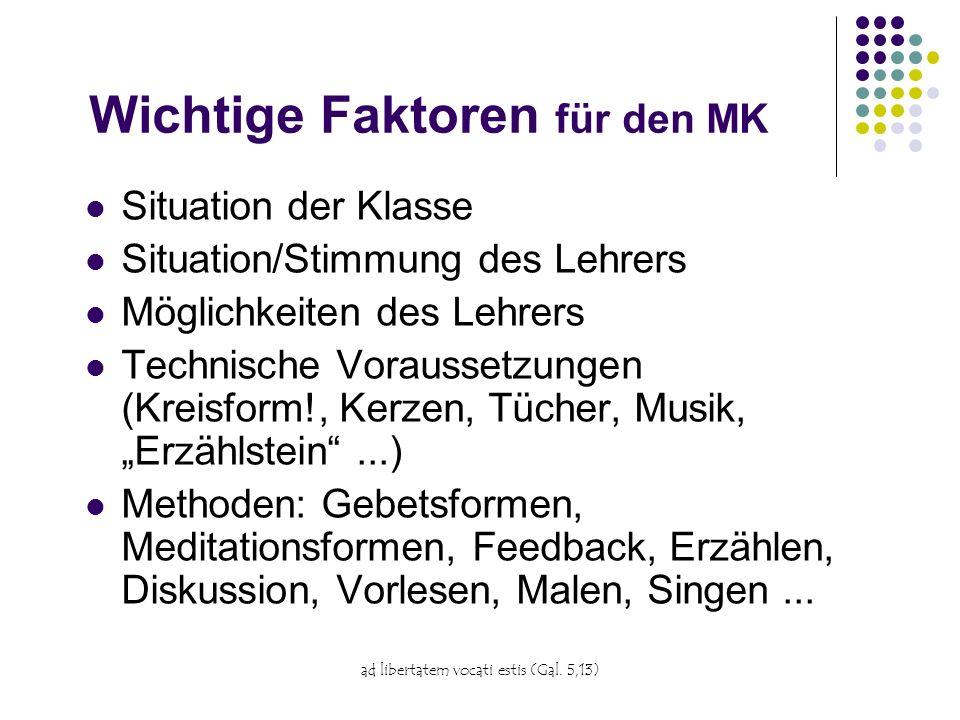 ad libertatem vocati estis (Gal. 5,13) Wichtige Faktoren für den MK Situation der Klasse Situation/Stimmung des Lehrers Möglichkeiten des Lehrers Tech