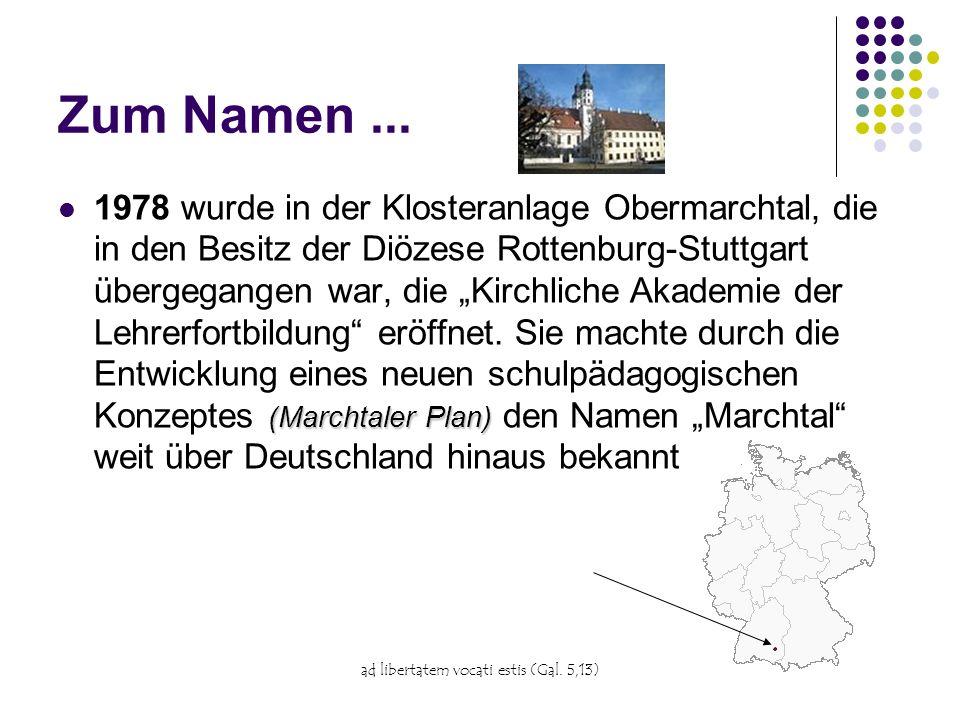 ad libertatem vocati estis (Gal. 5,13) Zum Namen... (Marchtaler Plan) 1978 wurde in der Klosteranlage Obermarchtal, die in den Besitz der Diözese Rott