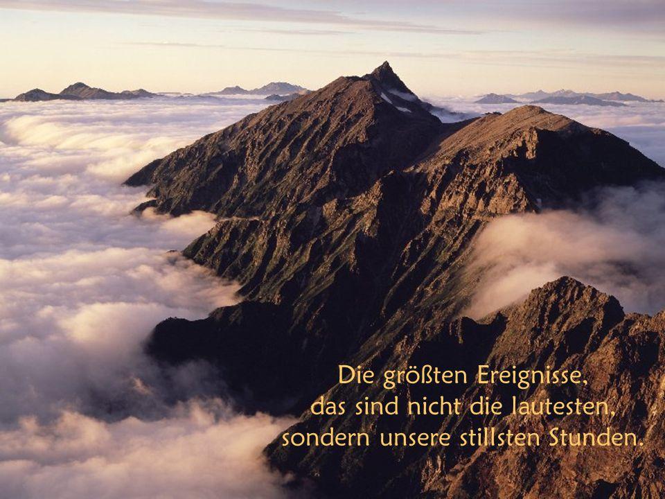 ad libertatem vocati estis (Gal. 5,13) Die größten Ereignisse, das sind nicht die lautesten, sondern unsere stillsten Stunden.