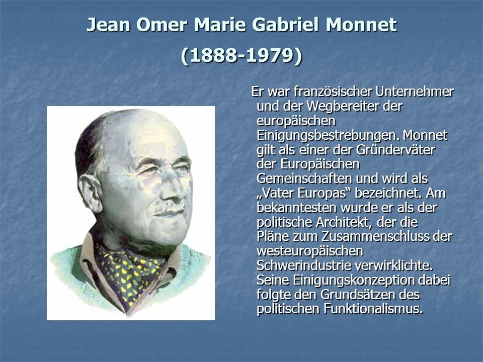 Jean Omer Marie Gabriel Monnet (1888-1979) Er war französischer Unternehmer und der Wegbereiter der europäischen Einigungsbestrebungen. Monnet gilt al