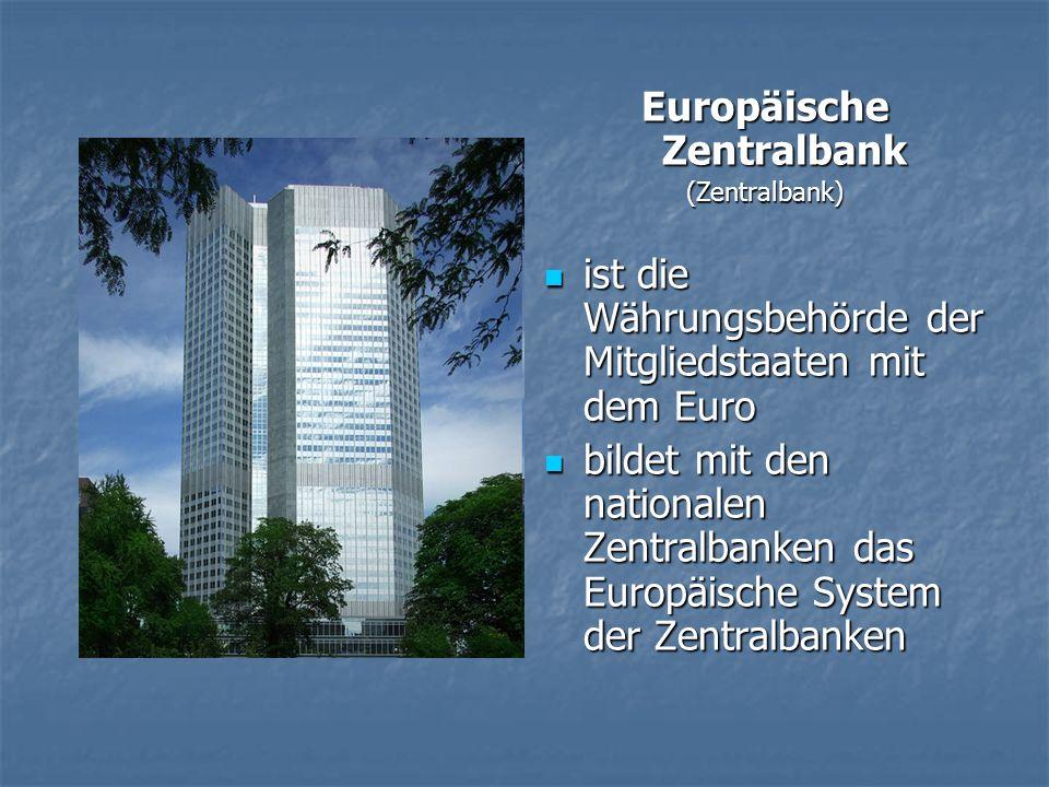 Europäische Zentralbank (Zentralbank) ist die Währungsbehörde der Mitgliedstaaten mit dem Euro ist die Währungsbehörde der Mitgliedstaaten mit dem Euro bildet mit den nationalen Zentralbanken das Europäische System der Zentralbanken bildet mit den nationalen Zentralbanken das Europäische System der Zentralbanken