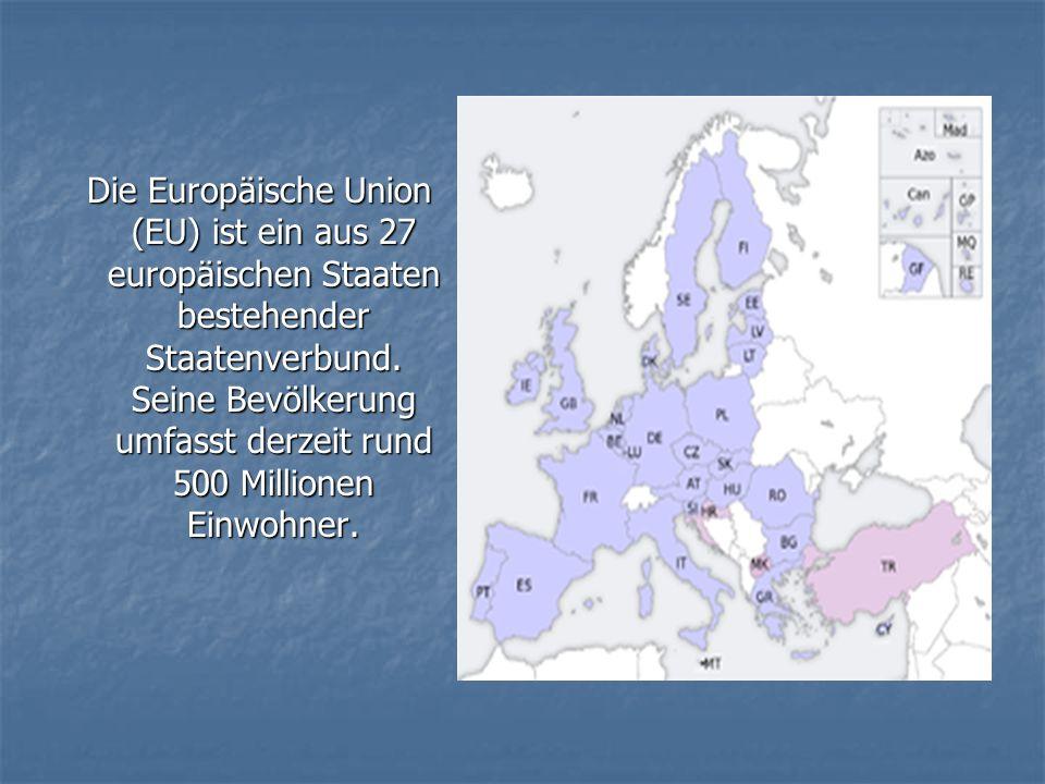 Die Europäische Union (EU) ist ein aus 27 europäischen Staaten bestehender Staatenverbund. Seine Bevölkerung umfasst derzeit rund 500 Millionen Einwoh