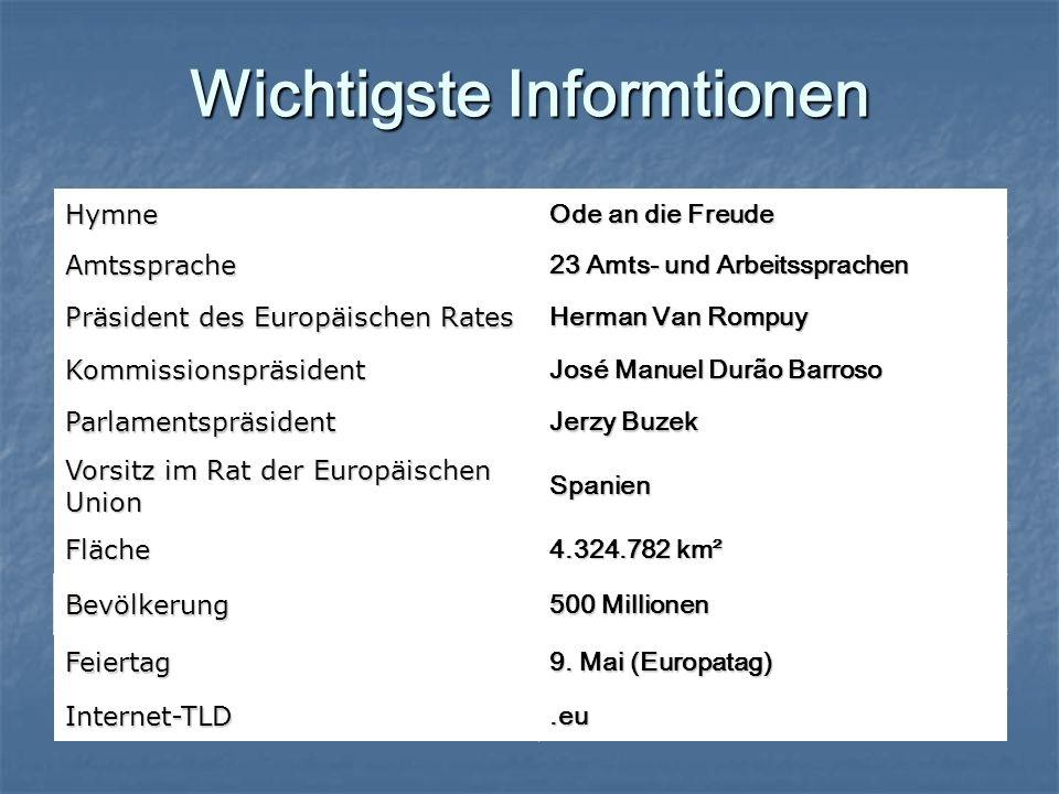 Wichtigste Informtionen Hymne Ode an die Freude Amtssprache 23 Amts- und Arbeitssprachen Präsident des Europäischen Rates Herman Van Rompuy Kommission