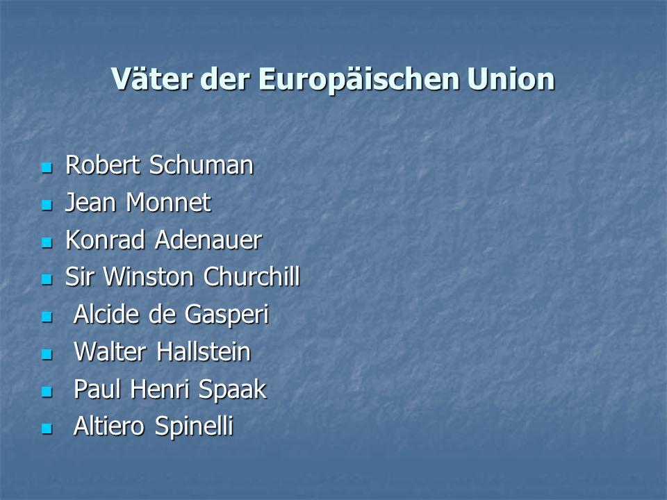 Väter der Europäischen Union Robert Schuman Robert Schuman Jean Monnet Jean Monnet Konrad Adenauer Konrad Adenauer Sir Winston Churchill Sir Winston C